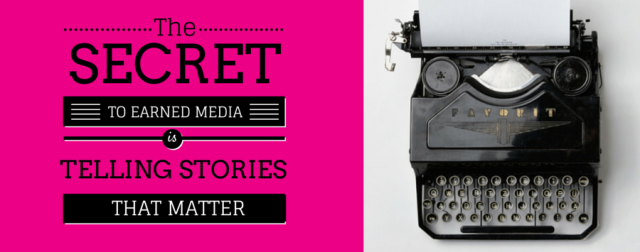 The Secret to Earned Media is Telling Stories That Matter