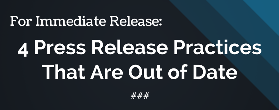 4 Press Release Practices That Are Out of Date