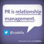 PR is relationship management.