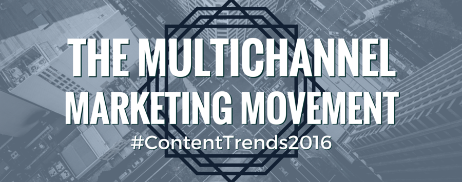Multichannel Marketing Movement Content Trends 2016