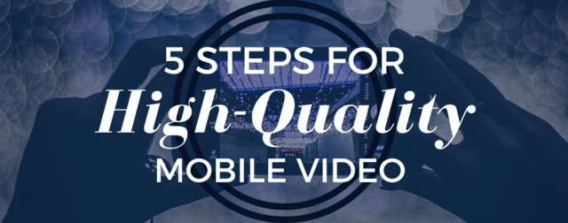 How to Film High Quality Video on Mobile Devices