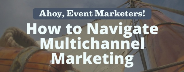 Navigate Multichannel Marketing for Trade Shows