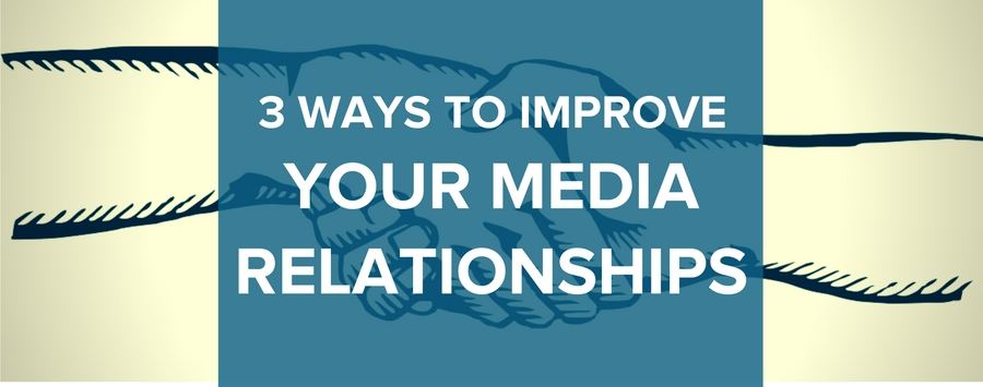 Blog | 3 Ways to Improve Your Relationship With Journalists