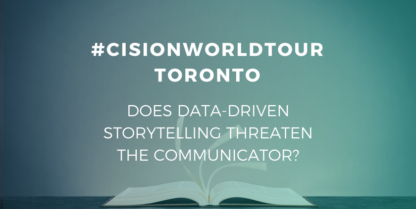 Does Data-Driven Storytelling Threaten the Role of the Communicator? #CisionWorldTour Toronto