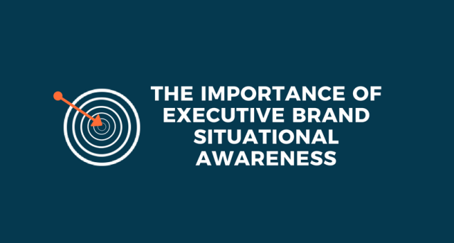 The Importance of Executive Brand Situational Awareness