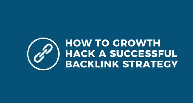 How to Growth Hack a Successful Backlink Strategy