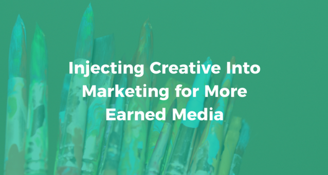 Injecting Creative Into Marketing for More Earned Media