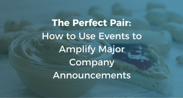 The Perfect Pair_ How to Use Events to Amplify Major Company Announcements