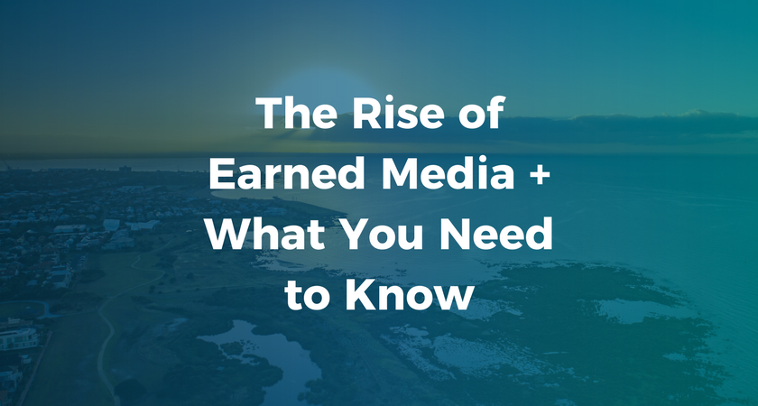 The Rise of Earned Media + What You Need to Know