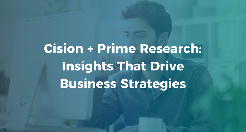 Cision + Prime Research: Insights That Drive Business Strategies