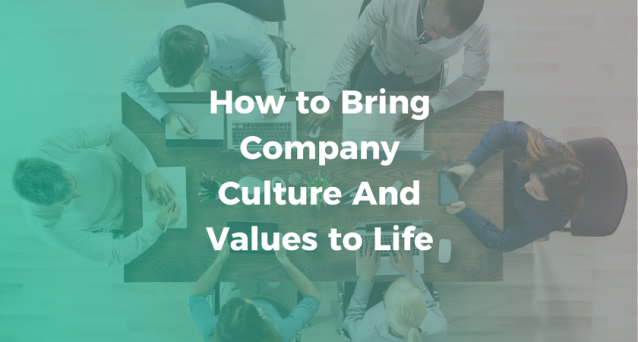 How to Bring Company Culture And Values to Life
