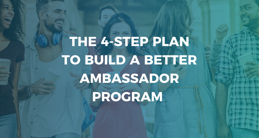 The 4-Step Plan to Build a Better Ambassador Program