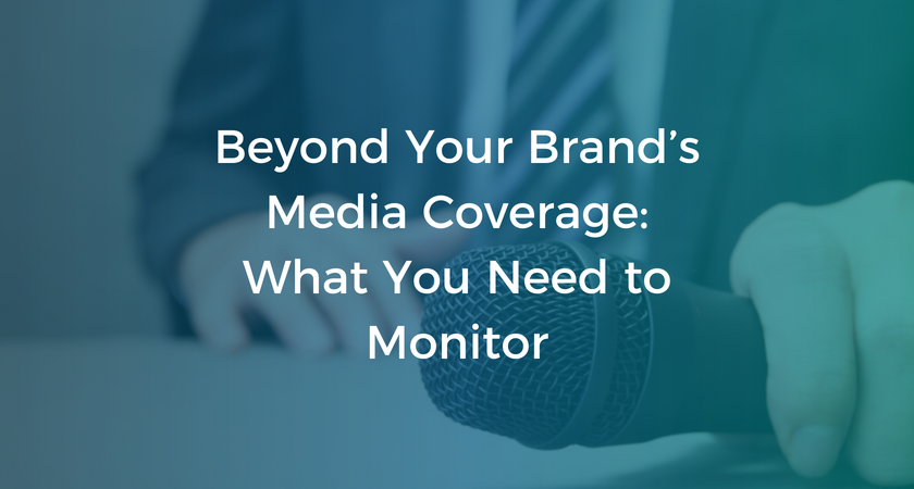 Beyond Your Brand's Media Coverage: What You Need to Monitor